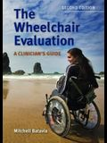 The Wheelchair Evaluation: A Clinician's Guide: A Clinician's Guide