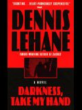 Darkness, Take My Hand: A Novel (Patrick Kenzie/Angela Gennaro Novels)