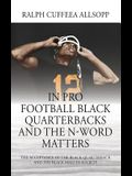 In Pro Football Black Quarterbacks and the N-Word Matters: The Acceptance of the Black Quarterback and the Black Male in Society