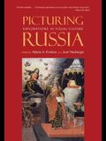 Picturing Russia: Explorations in Visual Culture