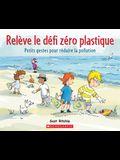 Releve Le Defi Zero Plastique: Petits Gestes Pour R Duire la Pollution = Join the No-Plastic Challenge!