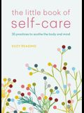 The Little Book of Self-Care: 30 Practices to Soothe the Body, Mind and Soul
