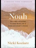 Noah: The 5 Best Decisions to Make When Life Is Hard and Doubt Is Rising