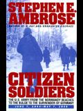 Citizen Soldiers: The U S Army from the Normandy Beaches to the Bulge to the Surrender of Germany June 7, 1944-May 7, 1945