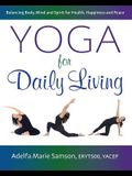 Yoga for Daily Living: Balancing Body, Mind and Spirit for Health, Happiness and Peace