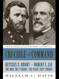 Crucible of Command: Ulysses S. Grant and Robert E. Lee-The War They Fought, the Peace They Forged