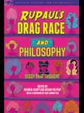 Rupaul's Drag Race and Philosophy: Sissy That Thought