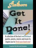 Authors Get It Done!: A Collection of the Best Motivational Quotes, Poems, Movies and Music to Inspire You to Finish Your Book Now!