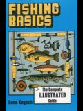 Fishing Basics the Complete Illustrated Guide