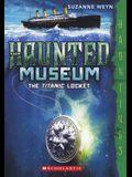 The Titanic Locket (Turtleback School & Library Binding Edition) (Haunted Museum)