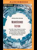 Neuroscience Fiction: From 2001: A Space Odyssey to inception, How Neuroscience Is Transforming Sci-Fi Into Reality―while Challeng