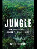 Jungle: How Tropical Forests Shaped the World--And Us