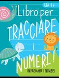 Impariamo i numeri: Libro per tracciare i numeri: Età 3+: Libro di attività con i numeri per bambini in età prescolare e scolare (matemati