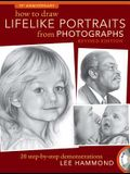 How to Draw Lifelike Portraits from Photographs - Revised: 20 Step-By-Step Demonstrations