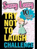 The Try Not to Laugh Challenge Sassy Lassy - 10 Year Old Edition: A Hilarious and Interactive Joke Book for Girls Age 10 Years Old
