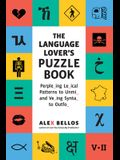The Language Lover's Puzzle Book: Perple_ing Le_ical Patterns to Unmi_ and Ve_ing Synta_ to Outfo_