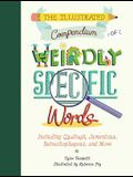 The Illustrated Compendium of Weirdly Specific Words: Including Bumbledom, Jumentous, Spaghettification, and More