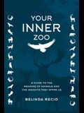 Your Inner Zoo: A Guide to the Meaning of Animals & the Insights They Offer Us