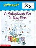 AlphaTales (Letter X: A Xylophone for X-ray Fish): A Series of 26 Irresistible Animal Storybooks That Build Phonemic Awareness & Teach Each letter of the Alphabet