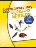 Learn Every Day about Bugs and Spiders: 100 Best Ideas from Teachers