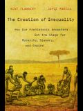 The Creation of Inequality: How Our Prehistoric Ancestors Set the Stage for Monarchy, Slavery, and Empire