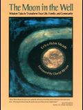 The Moon in the Well: Wisdom Tales to Transform Your Life, Family, and Community [With CD]