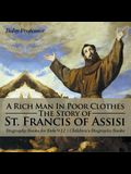 A Rich Man In Poor Clothes: The Story of St. Francis of Assisi - Biography Books for Kids 9-12 - Children's Biography Books