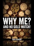 Why Me and No Gold Watch?