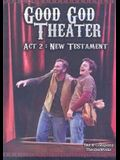Good God Theater, ACT 2: New Testament