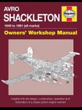 Avro Shackleton Owners' Workshop Manual - 1949 to 1991 (All Marks): Insights Into the Design, Construction, Operation and Restoration of a Classic Pis