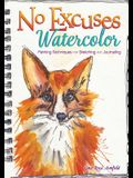 No Excuses Watercolor: Painting Techniques for Sketching and Journaling