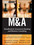 Middle Market M & A: Handbook for Investment Banking and Business Consulting