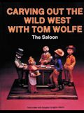 Carving Out the Wild West with Tom Wolfe:: The Saloon