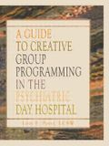 A Guide to Creative Group Programming in the Psychiatric Day Hospital