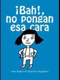 Bah! No Pongan ESA Cara / Urgh! Don't Make That Face