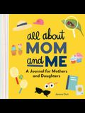 All about Mom and Me: A Journal for Mothers and Daughters