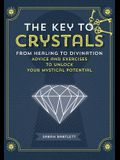 The Key to Crystals: From Healing to Divination: Advice and Excercises to Unlock Your Mystical Potential