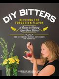 DIY Bitters: Reviving the Forgotten Flavor - A Guide to Making Your Own Bitters for Bartenders, Cocktail Enthusiasts, Herbalists, a