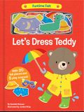 Let's Dress Teddy: With 20 Colorful Felt Play Pieces