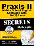 Praxis II Middle School English Language Arts (5047) Exam Secrets: Praxis II Test Review for the Praxis II: Subject Assessments
