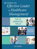 Becoming an Effective Leader in Healthcare Management: The12 Essential Skills