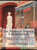 The Works of Booker T. Washington: Up From Slavery: An Autobiography & My Larger Education