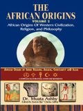 African Origins Volume 2: African Origins of Western Civilization, Religion and Philosophy
