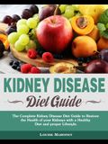 Kidney Disease Diet Guide: The Complete Kidney Disease Diet Guide to Restore the Health of your Kidneys with a Healthy Diet and proper Lifestyle.