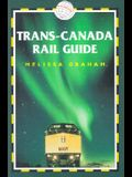 Trans-Canada Rail Guide, 2nd: Includes City Guides to Halifax, Quebec City, Montreal, Toronto, Winnipeg, Edmonton, Calgary & Vancouver