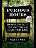 Furious Hours: Murder, Fraud, and the Last Trial of Harper Lee