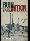 Ruin Nation: Destruction and the American Civil War