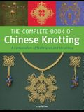 The Complete Book of Chinese Knotting: A Compendium of Techniques and Variations