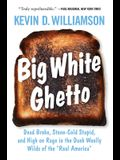 Big White Ghetto: Dead Broke, Stone-Cold Stupid, and High on Rage in the Dank Woolly Wilds of the real America