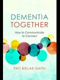 Dementia Together: How to Communicate to Connect